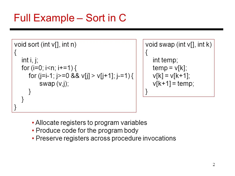 Full Example – Sort in C void sort (int v[], int n) { int i, j;